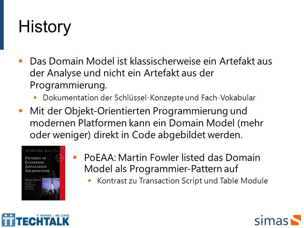HistoryDas Domain Model ist klassischerweise ein Artefakt aus der Analyse und nicht ein Artefakt aus der Programmierung.
