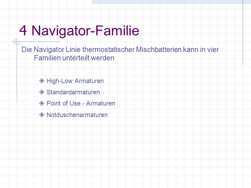 4 Navigator-Familie Die Navigator Linie thermostatischer Mischbatterien kann in vier Familien unterteilt werden.