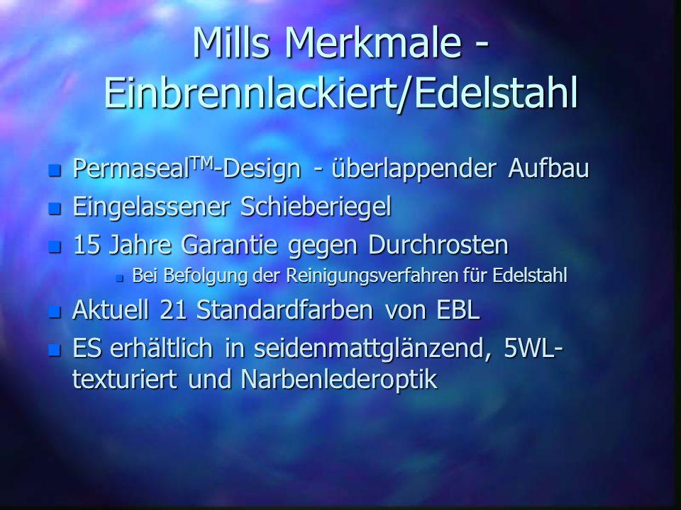 Mills Merkmale - Einbrennlackiert/Edelstahl