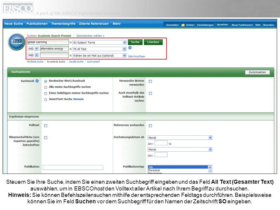 Steuern Sie Ihre Suche, indem Sie einen zweiten Suchbegriff eingeben und das Feld All Text (Gesamter Text) auswählen, um in EBSCOhost den Volltext aller Artikel nach Ihrem Begriff zu durchsuchen.
