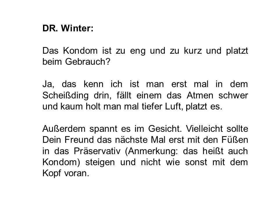 DR. Winter: Das Kondom ist zu eng und zu kurz und platzt beim Gebrauch