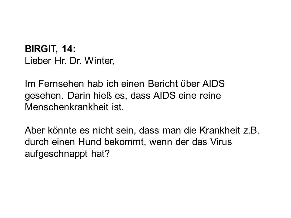 BIRGIT, 14: Lieber Hr. Dr. Winter, Im Fernsehen hab ich einen Bericht über AIDS gesehen. Darin hieß es, dass AIDS eine reine Menschenkrankheit ist.