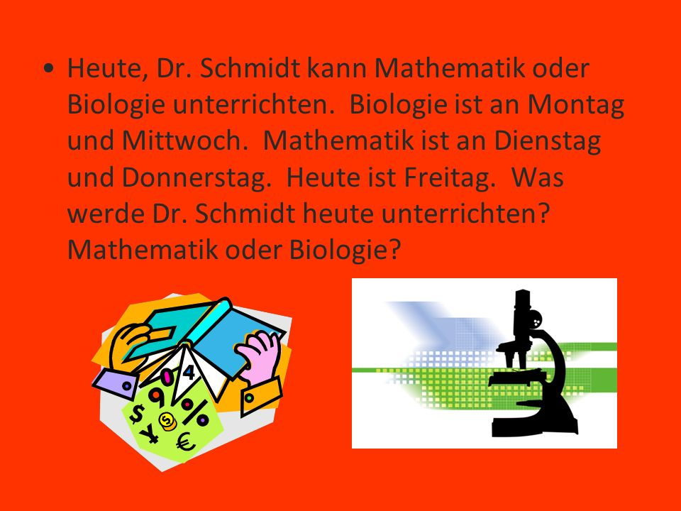 Heute, Dr. Schmidt kann Mathematik oder Biologie unterrichten