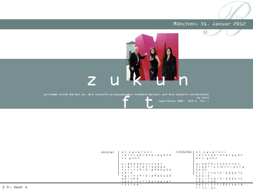 z u k u n f t München, 31. Januar 2012 © Dr. Bauer & Co.