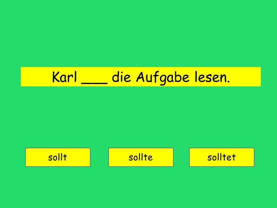 Karl ___ die Aufgabe lesen.