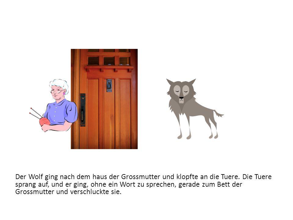 Der Wolf ging nach dem haus der Grossmutter und klopfte an die Tuere