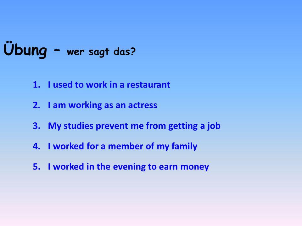 Übung – wer sagt das I used to work in a restaurant