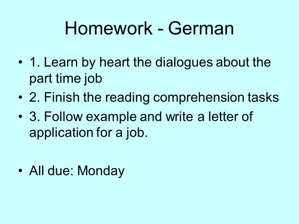 Homework - German 1. Learn by heart the dialogues about the part time job. 2. Finish the reading comprehension tasks.