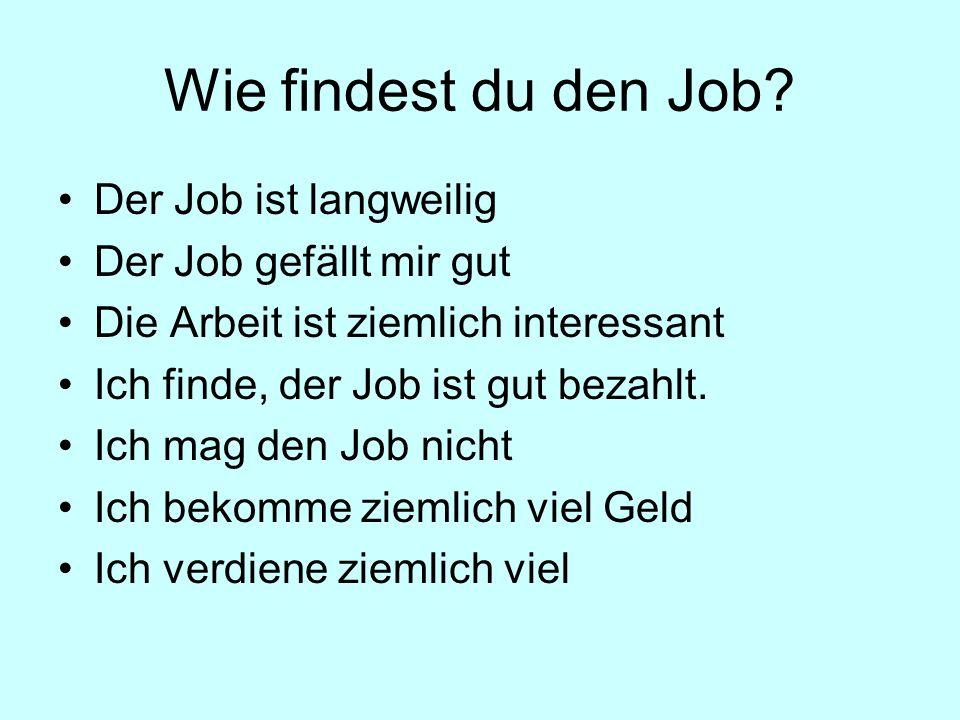 Wie findest du den Job Der Job ist langweilig Der Job gefällt mir gut