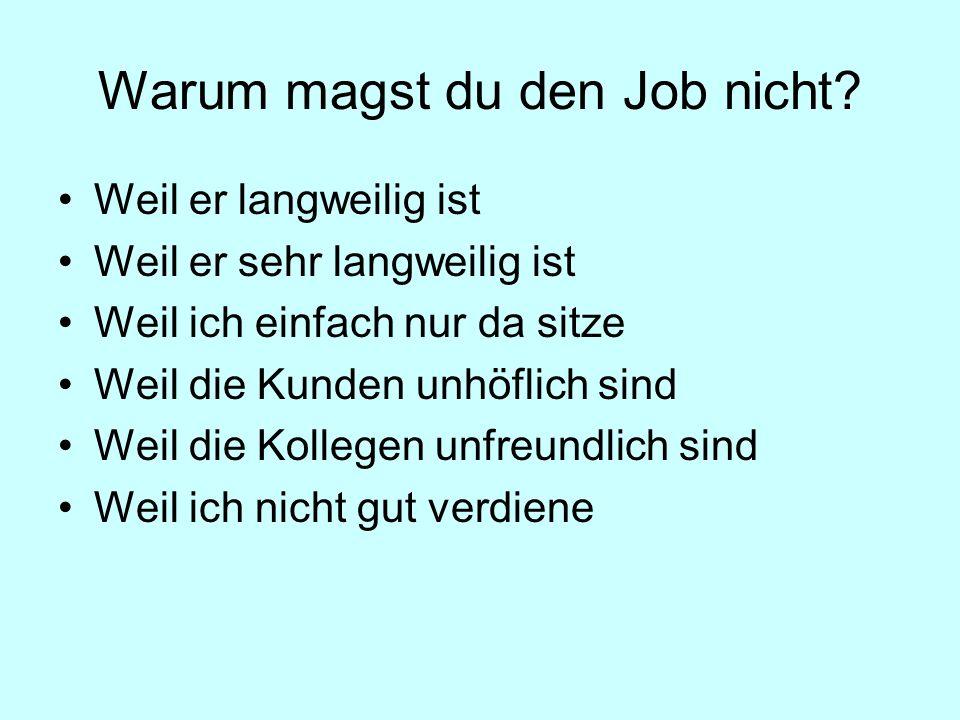 Warum magst du den Job nicht