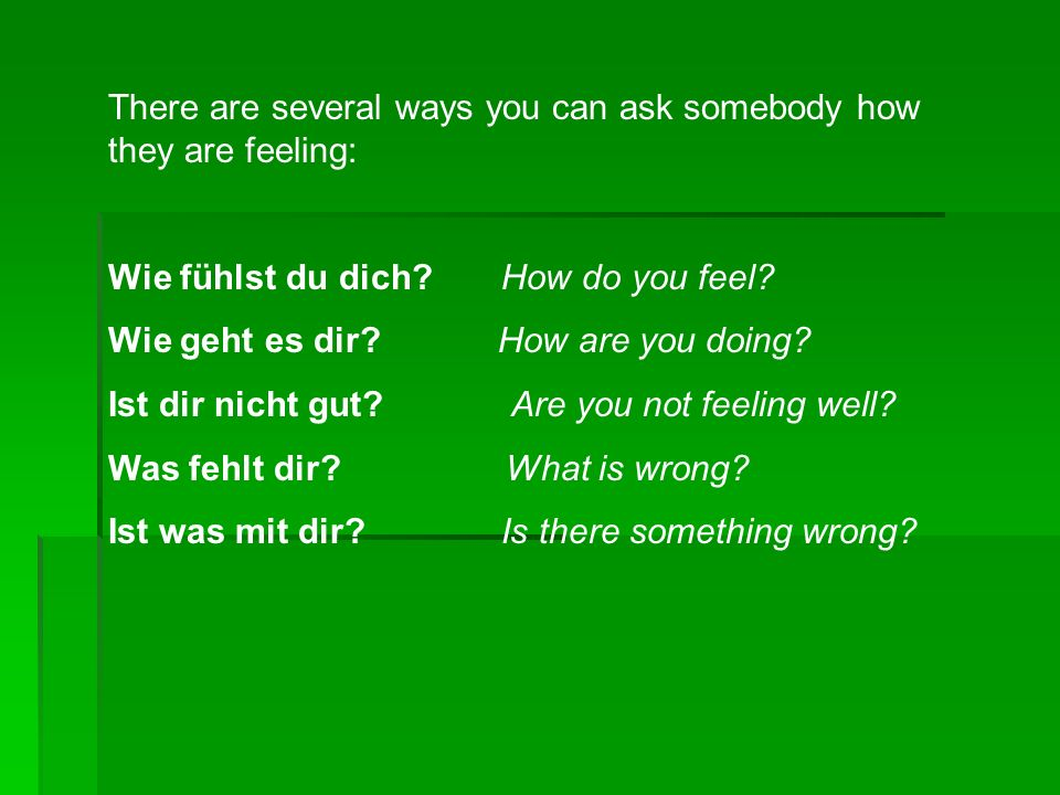There are several ways you can ask somebody how they are feeling: