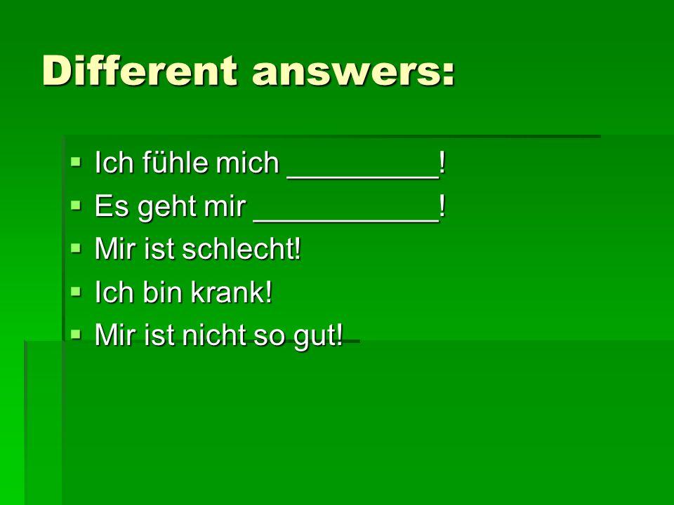 Different answers: Ich fühle mich _________! Es geht mir ___________!