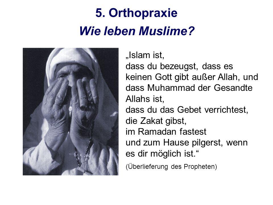 5. Orthopraxie Wie leben Muslime