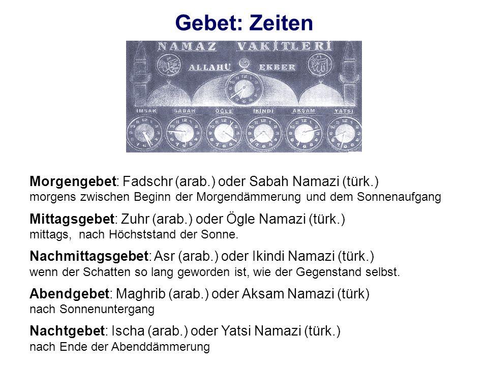 Gebet: Zeiten Morgengebet: Fadschr (arab.) oder Sabah Namazi (türk.)