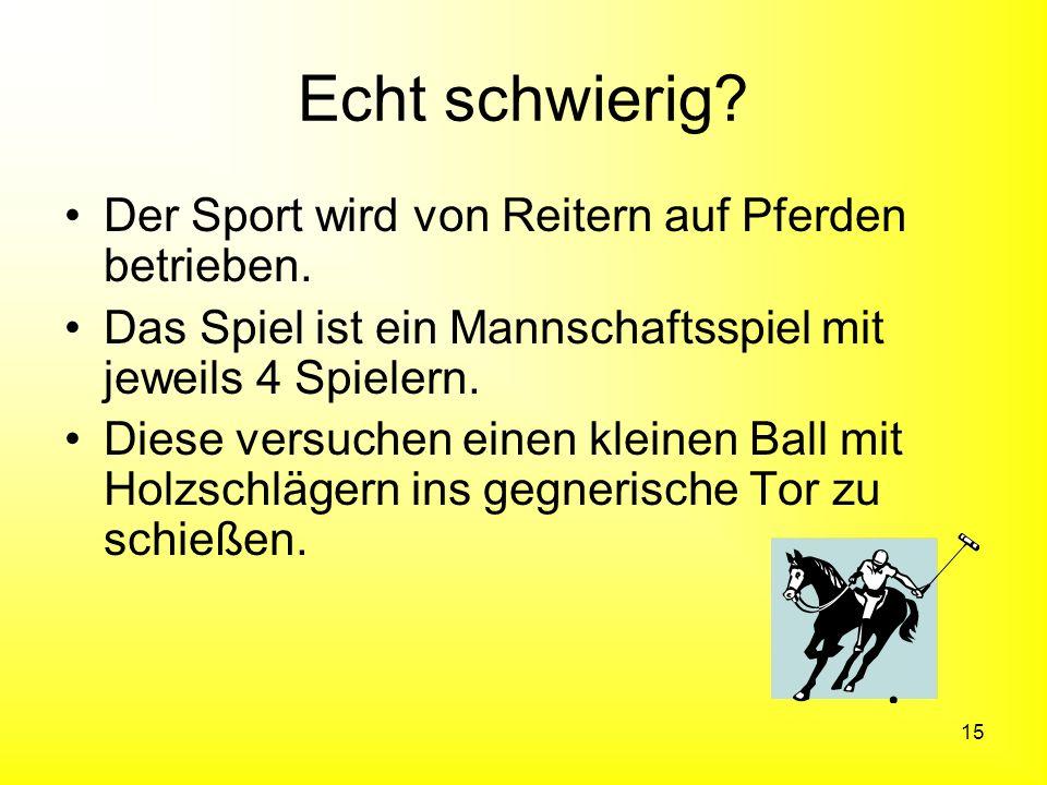 Echt schwierig Der Sport wird von Reitern auf Pferden betrieben.