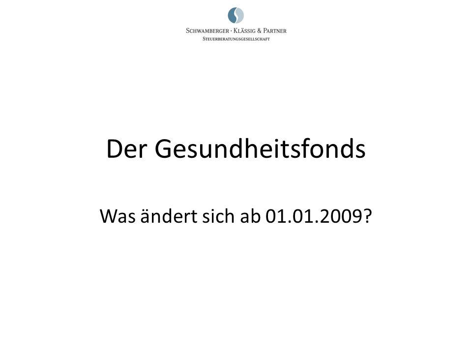 Der Gesundheitsfonds Was ändert sich ab 01.01.2009