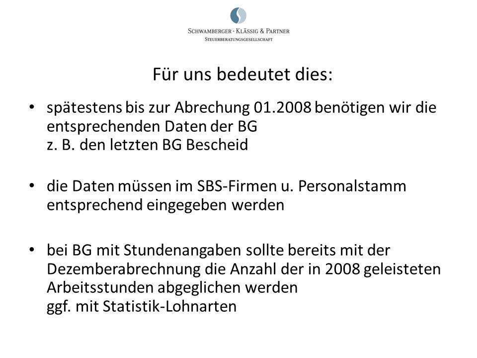 Für uns bedeutet dies: spätestens bis zur Abrechung 01.2008 benötigen wir die entsprechenden Daten der BG z. B. den letzten BG Bescheid.