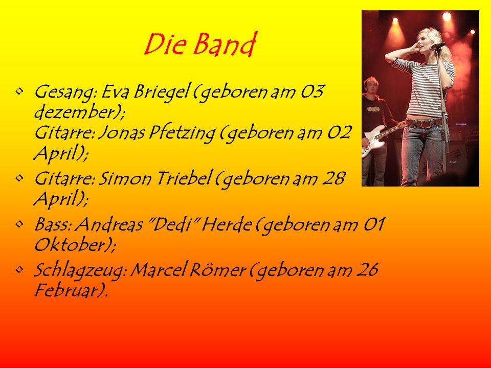 Die Band Gesang: Eva Briegel (geboren am 03 dezember); Gitarre: Jonas Pfetzing (geboren am 02 April);