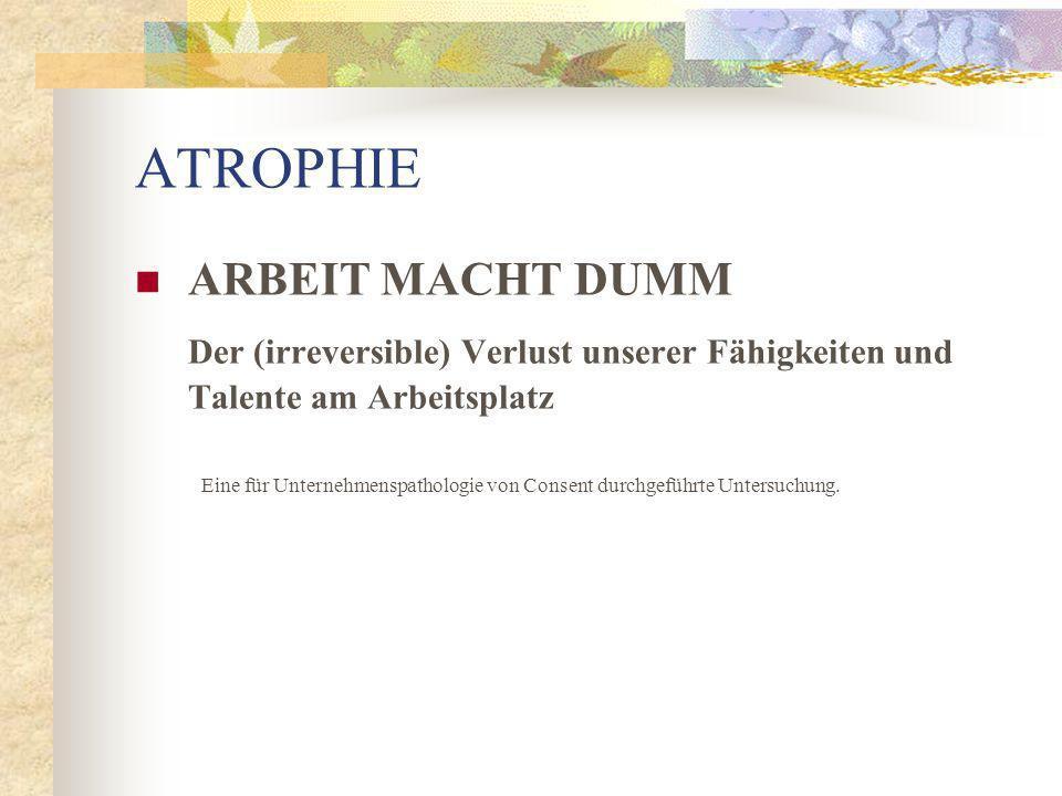 ATROPHIE ARBEIT MACHT DUMM