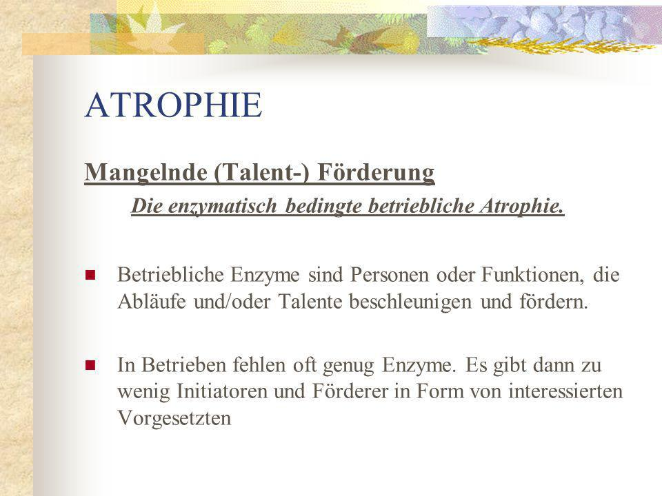 ATROPHIE Mangelnde (Talent-) Förderung