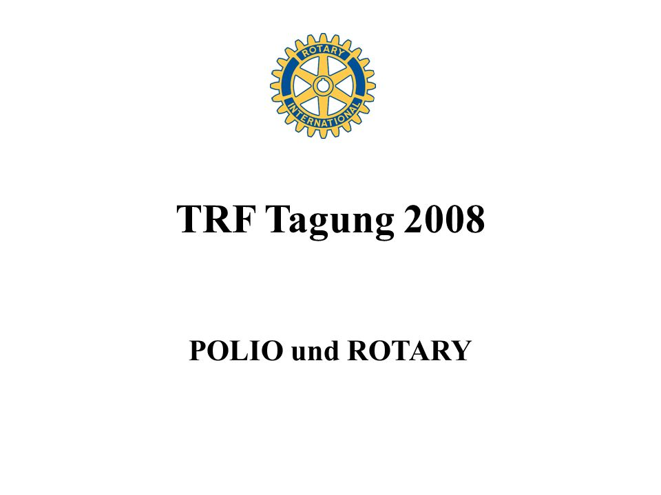 TRF Tagung 2008 POLIO und ROTARY
