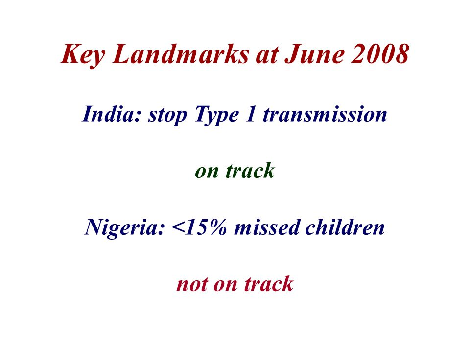India: stop Type 1 transmission Nigeria: <15% missed children