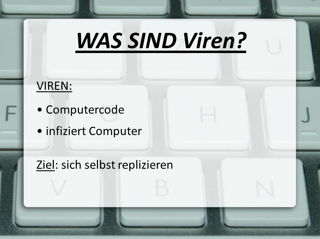 WAS SIND Viren VIREN: • Computercode • infiziert Computer