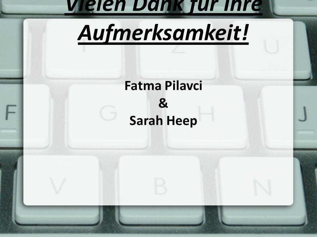 Vielen Dank für Ihre Aufmerksamkeit! Fatma Pilavci & Sarah Heep