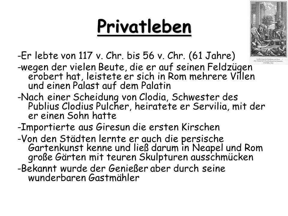 Privatleben -Er lebte von 117 v. Chr. bis 56 v. Chr. (61 Jahre)