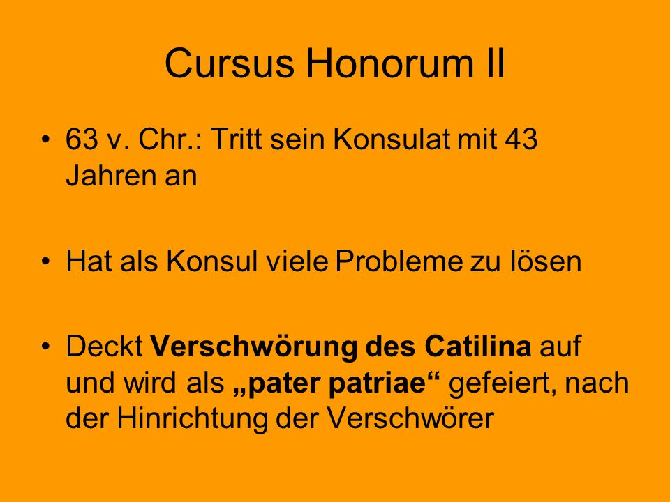 Cursus Honorum II 63 v. Chr.: Tritt sein Konsulat mit 43 Jahren an