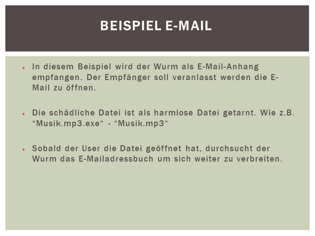 Beispiel E-MailIn diesem Beispiel wird der Wurm als E-Mail-Anhang empfangen. Der Empfänger soll veranlasst werden die E-Mail zu öffnen.