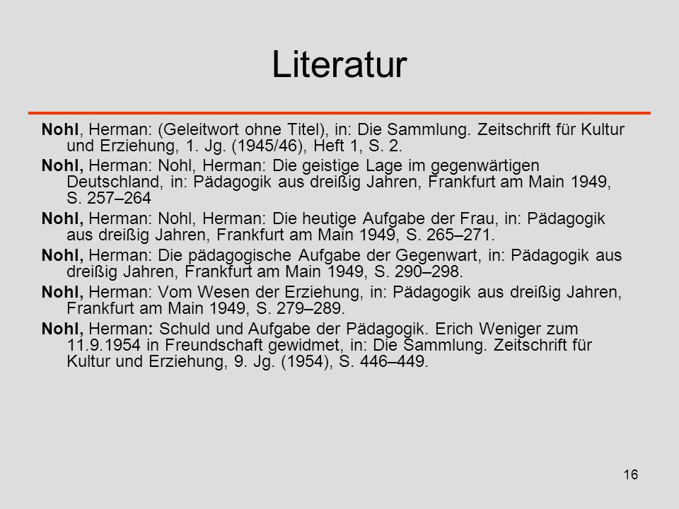 Literatur Nohl, Herman: (Geleitwort ohne Titel), in: Die Sammlung. Zeitschrift für Kultur und Erziehung, 1. Jg. (1945/46), Heft 1, S. 2.