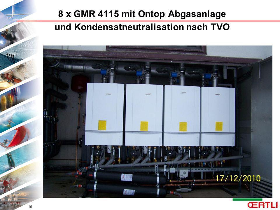 8 x GMR 4115 mit Ontop Abgasanlage und Kondensatneutralisation nach TVO