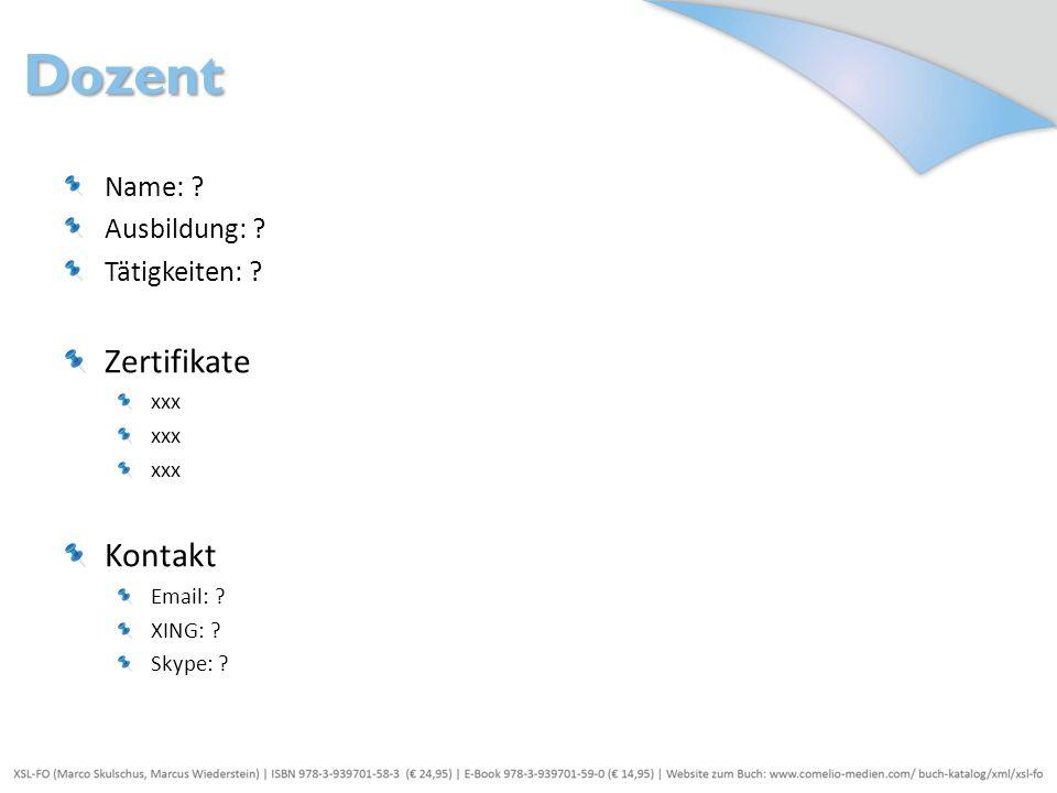 Dozent Zertifikate Kontakt Name: Ausbildung: Tätigkeiten: xxx