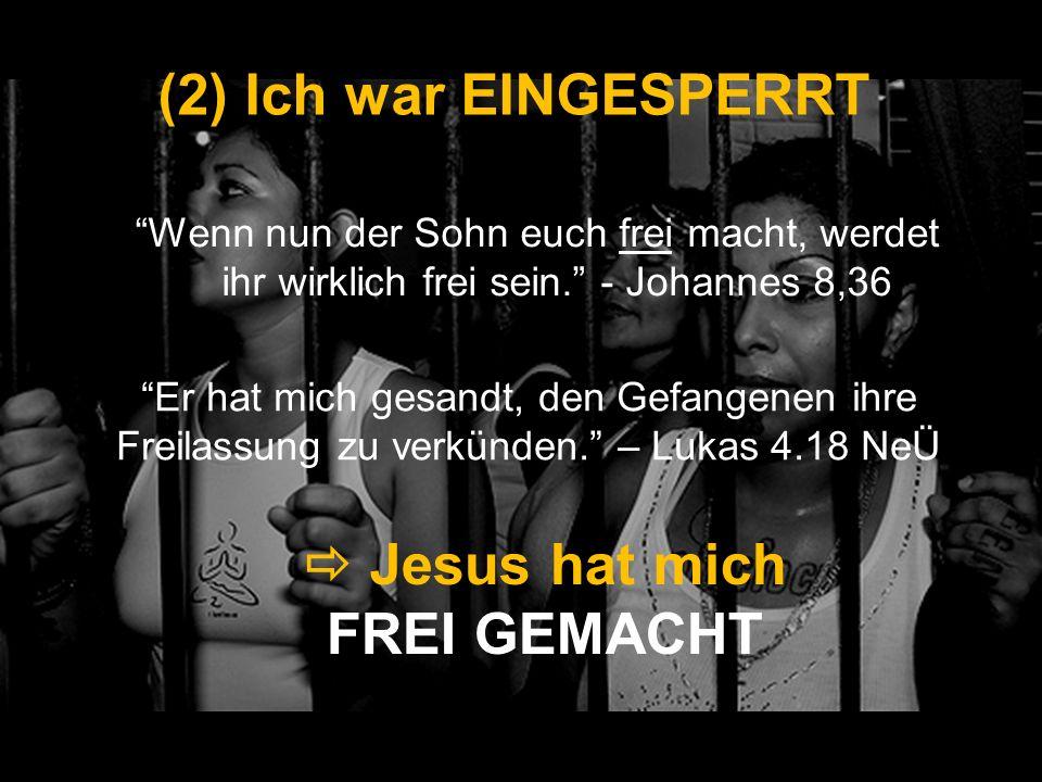 (2) Ich war EINGESPERRT  Jesus hat mich FREI GEMACHT