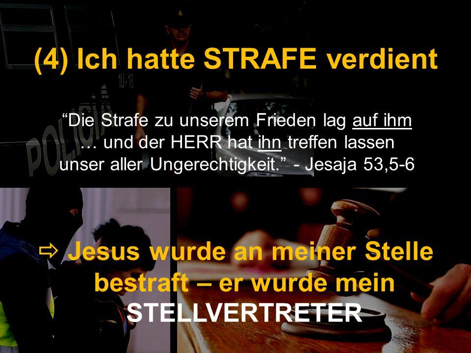 (4) Ich hatte STRAFE verdient