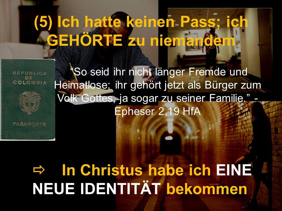 (5) Ich hatte keinen Pass; ich GEHÖRTE zu niemandem