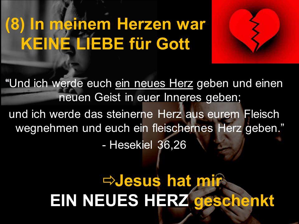 (8) In meinem Herzen war KEINE LIEBE für Gott