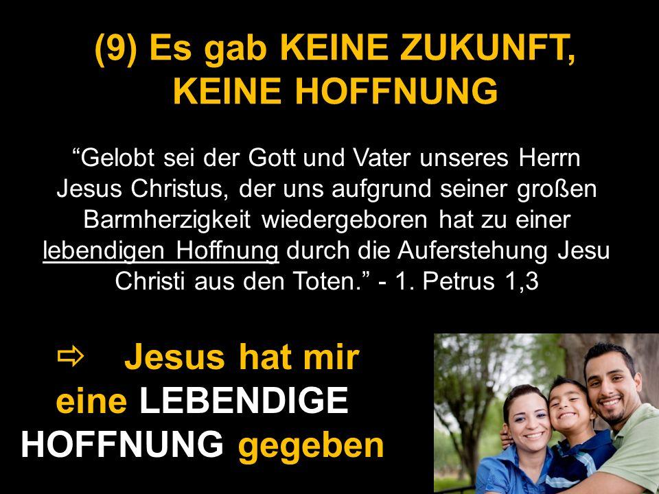 (9) Es gab KEINE ZUKUNFT, KEINE HOFFNUNG