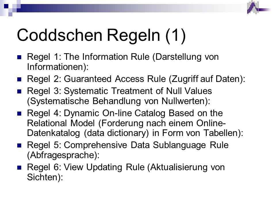 Coddschen Regeln (1) Regel 1: The Information Rule (Darstellung von Informationen): Regel 2: Guaranteed Access Rule (Zugriff auf Daten):