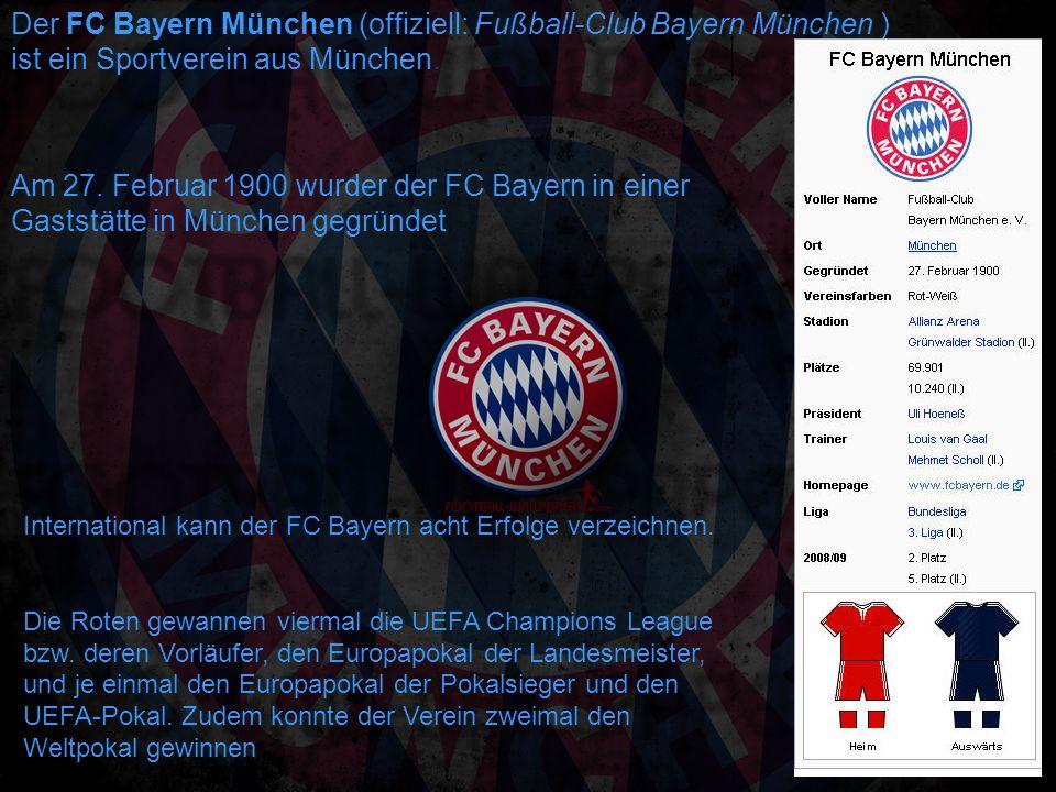 Der FC Bayern München (offiziell: Fußball-Club Bayern München )