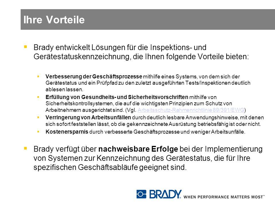 Ihre Vorteile Brady entwickelt Lösungen für die Inspektions- und Gerätestatuskennzeichnung, die Ihnen folgende Vorteile bieten: