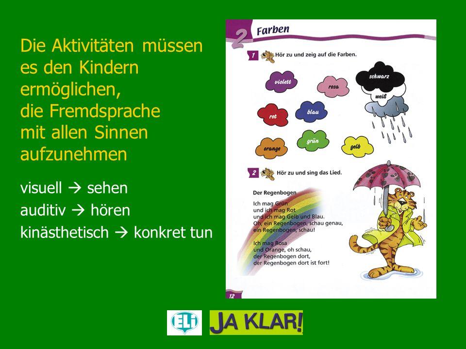 Die Aktivitäten müssen es den Kindern ermöglichen, die Fremdsprache mit allen Sinnen aufzunehmen