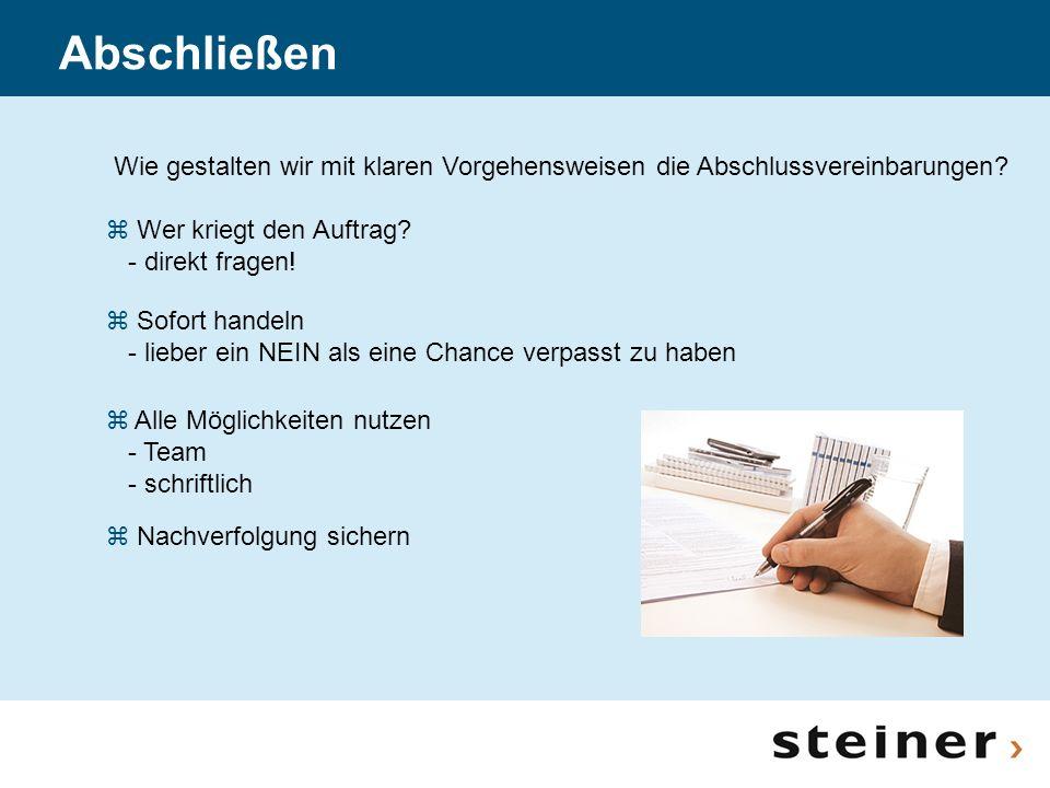 Abschließen Wie gestalten wir mit klaren Vorgehensweisen die Abschlussvereinbarungen Wer kriegt den Auftrag - direkt fragen!