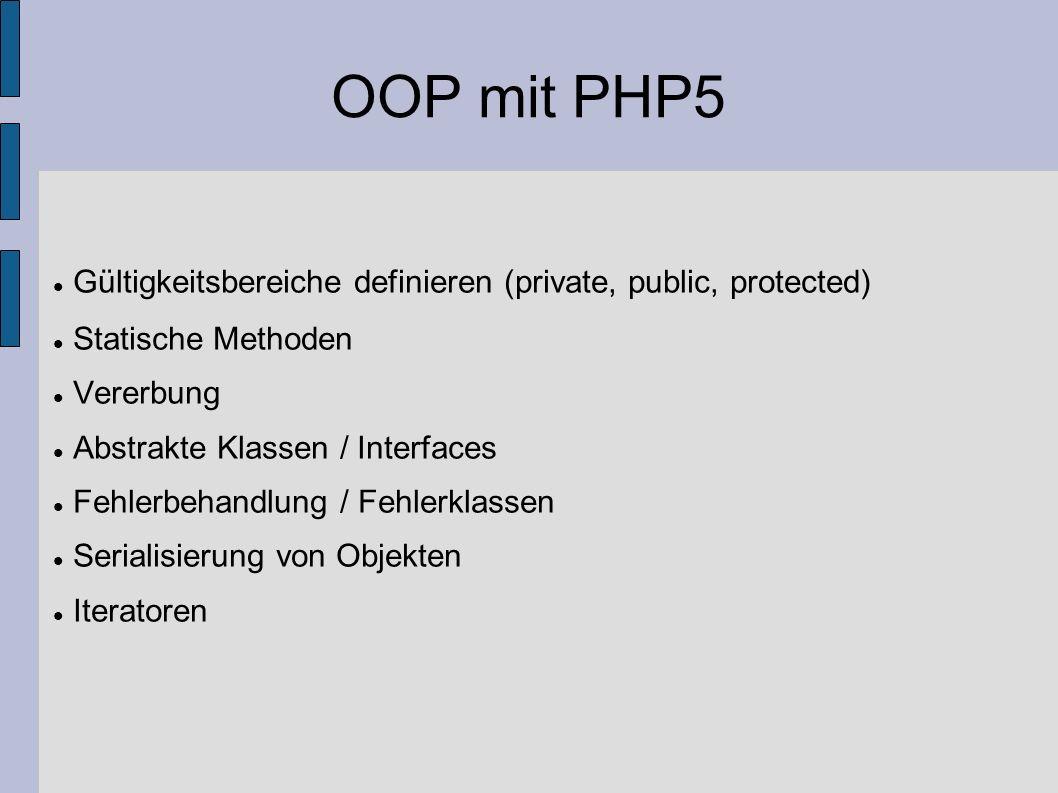 OOP mit PHP5 Gültigkeitsbereiche definieren (private, public, protected) Statische Methoden. Vererbung.