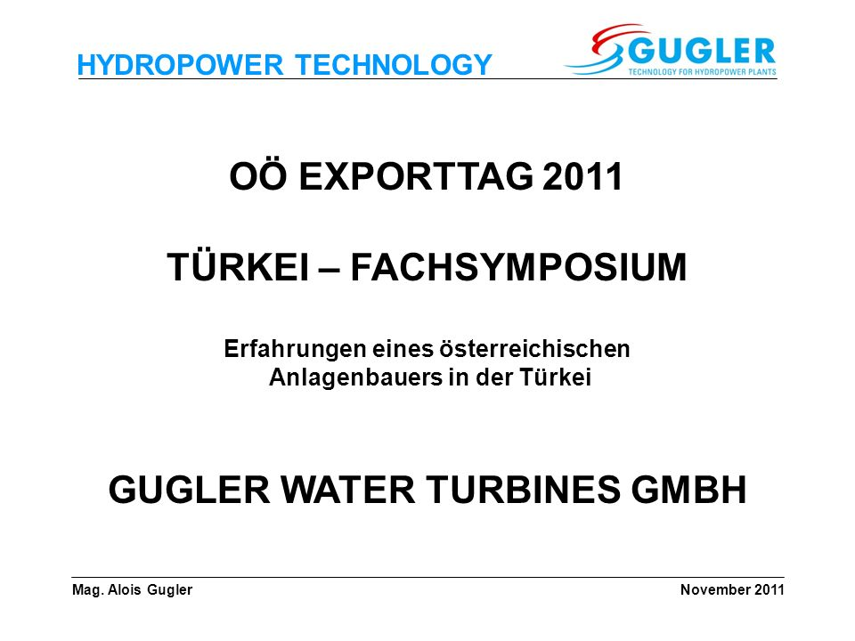 OÖ EXPORTTAG 2011 TÜRKEI – FACHSYMPOSIUM GUGLER WATER TURBINES GMBH