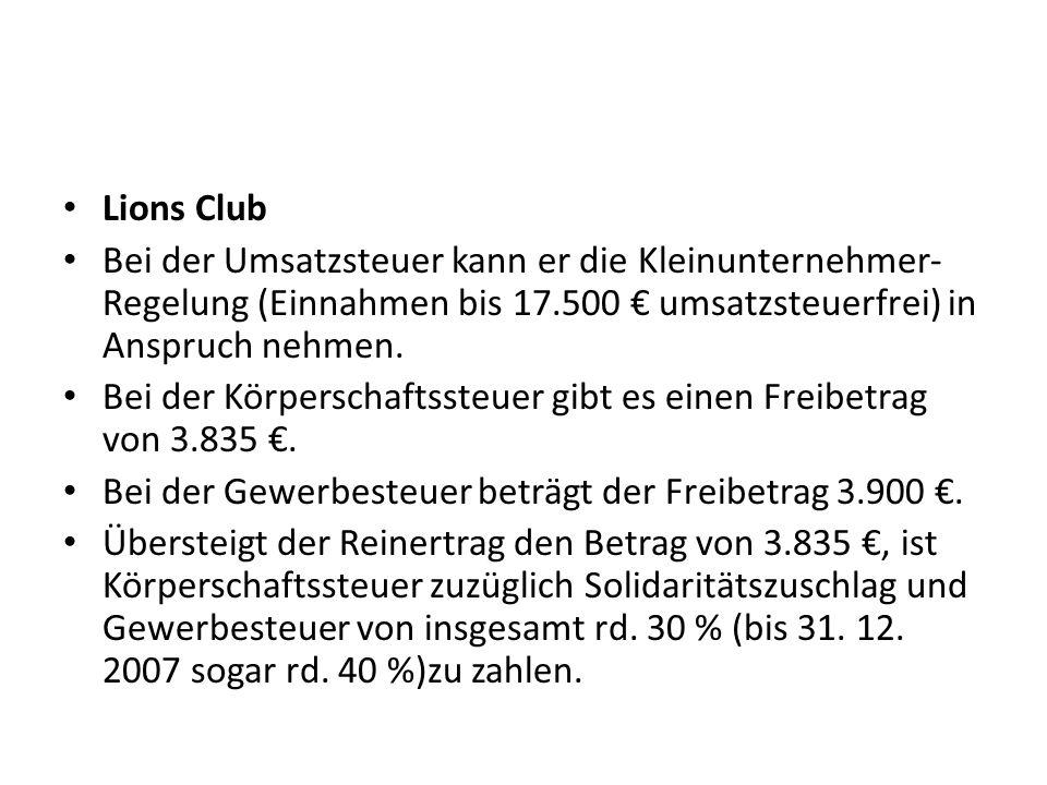 Lions Club Bei der Umsatzsteuer kann er die Kleinunternehmer-Regelung (Einnahmen bis 17.500 € umsatzsteuerfrei) in Anspruch nehmen.
