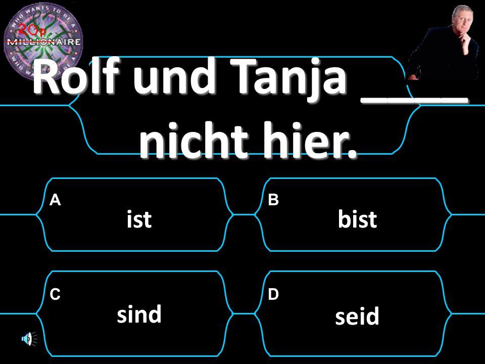 Rolf und Tanja ____ nicht hier.