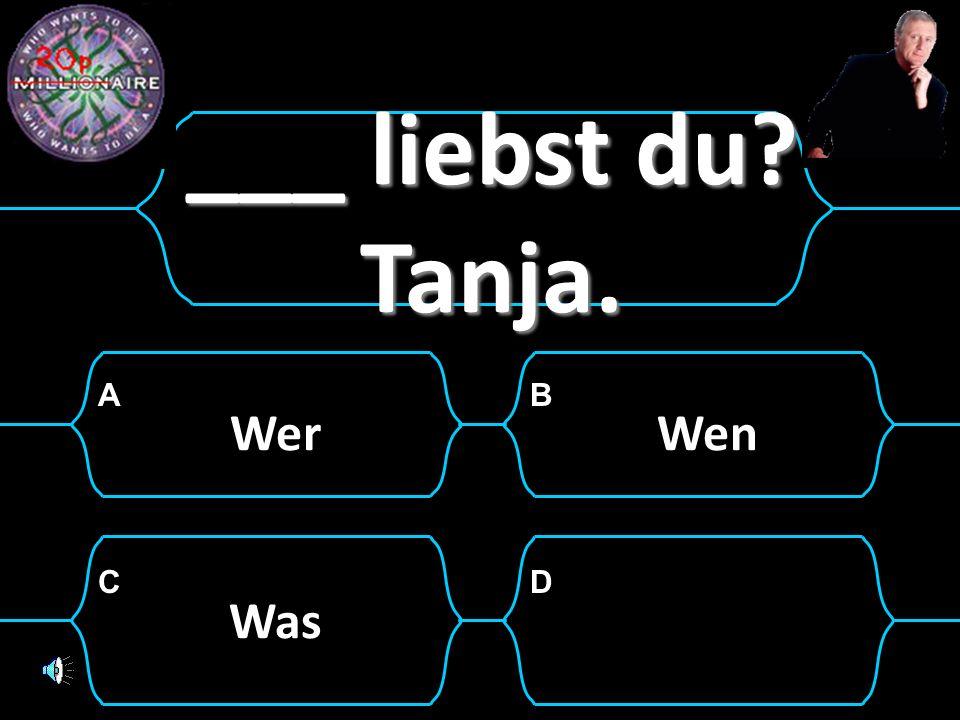 ___ liebst du Tanja. Wer Wen Was