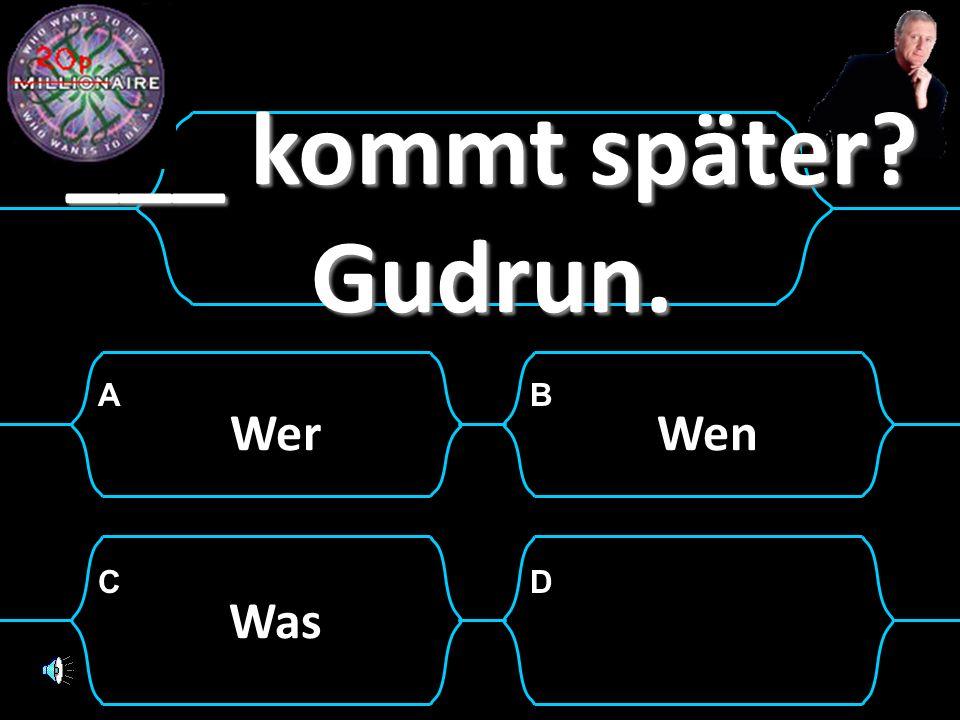 ___ kommt später Gudrun.